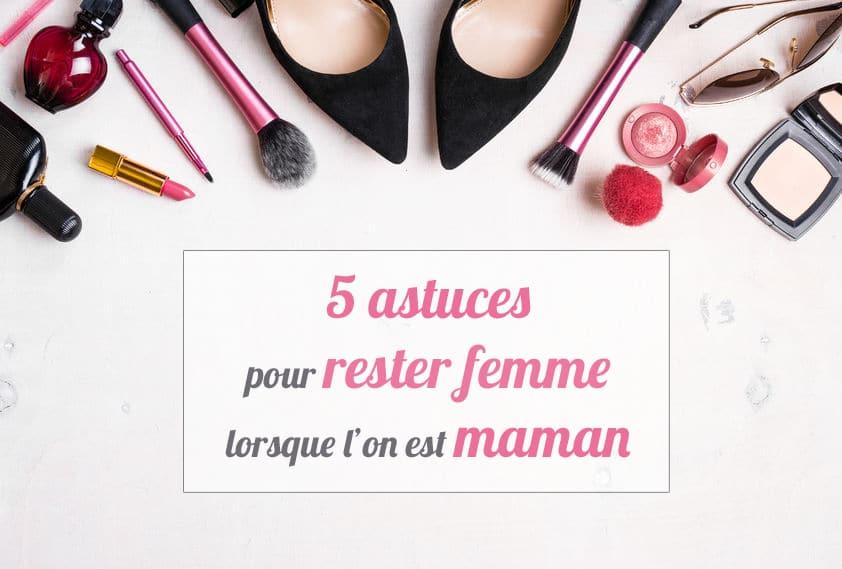 5 astuces pour rester femme lorsque l'on est maman