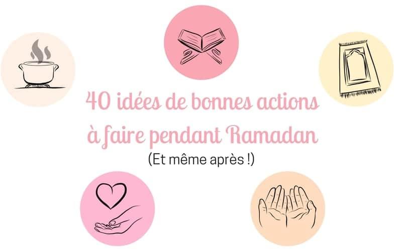 40 Idées de bonnes actions à accomplir pendant Ramadan (et même après !)